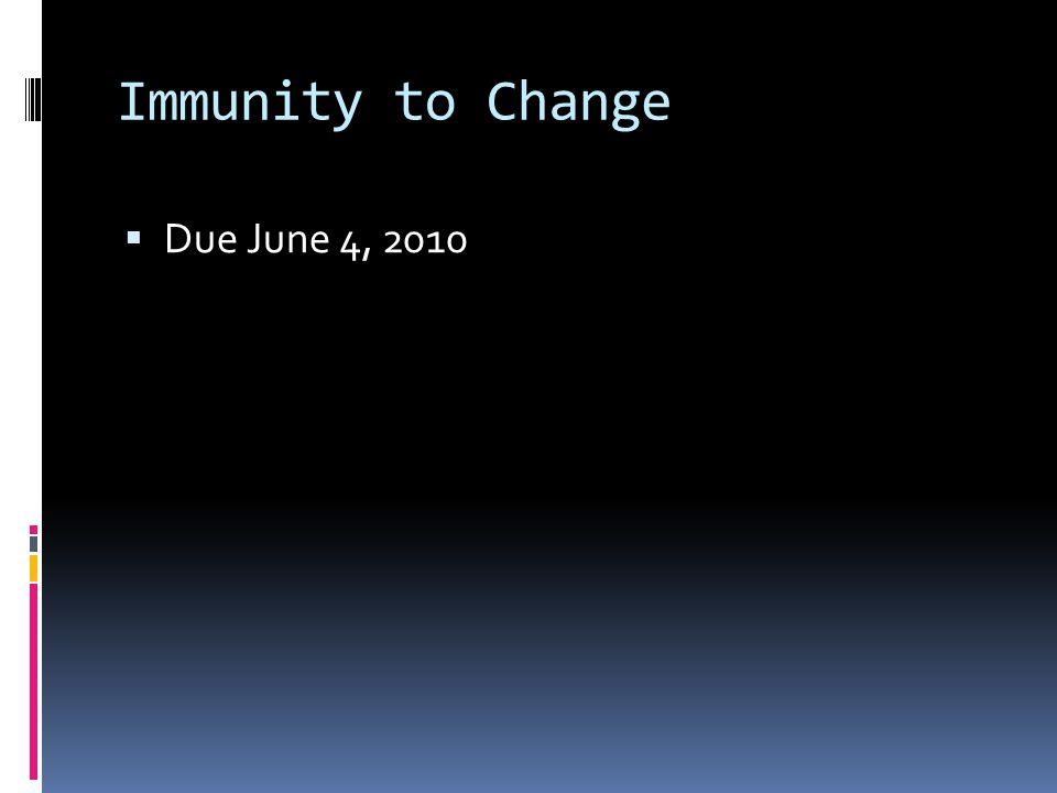 Immunity to Change  Due June 4, 2010