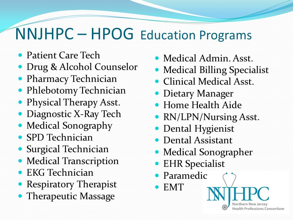 NNJHPC – HPOG Education Programs Patient Care Tech Drug & Alcohol Counselor Pharmacy Technician Phlebotomy Technician Physical Therapy Asst.