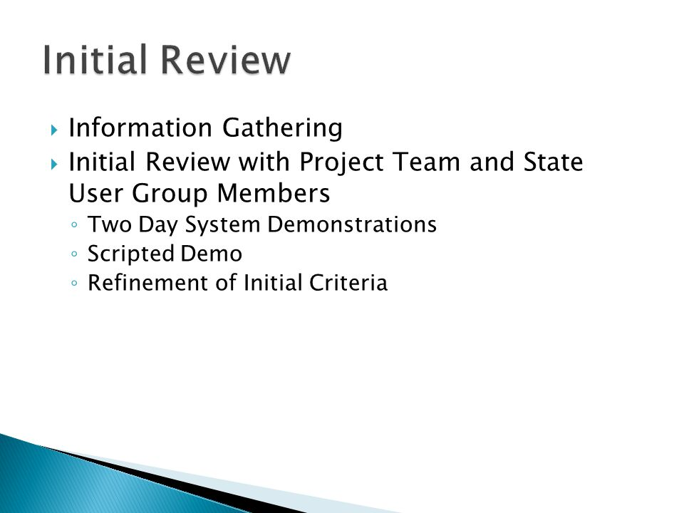  Information Gathering  Initial Review with Project Team and State User Group Members ◦ Two Day System Demonstrations ◦ Scripted Demo ◦ Refinement o