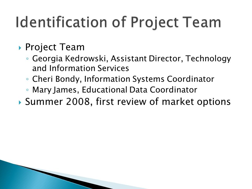  Project Team ◦ Georgia Kedrowski, Assistant Director, Technology and Information Services ◦ Cheri Bondy, Information Systems Coordinator ◦ Mary Jame