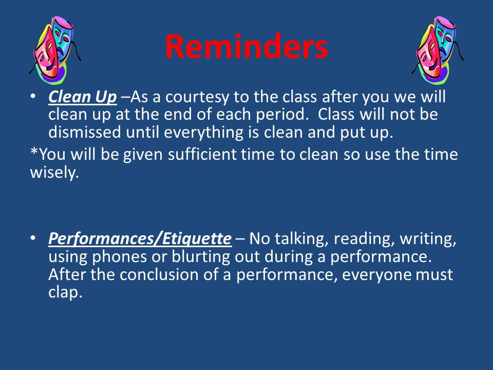 Reminders Clean Up –As a courtesy to the class after you we will clean up at the end of each period.