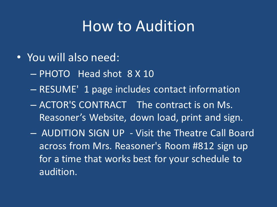 How to Audition You will also need: – PHOTO Head shot 8 X 10 – RESUME 1 page includes contact information – ACTOR S CONTRACT The contract is on Ms.