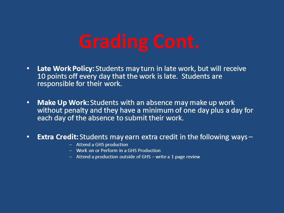Late Work Policy: Students may turn in late work, but will receive 10 points off every day that the work is late.