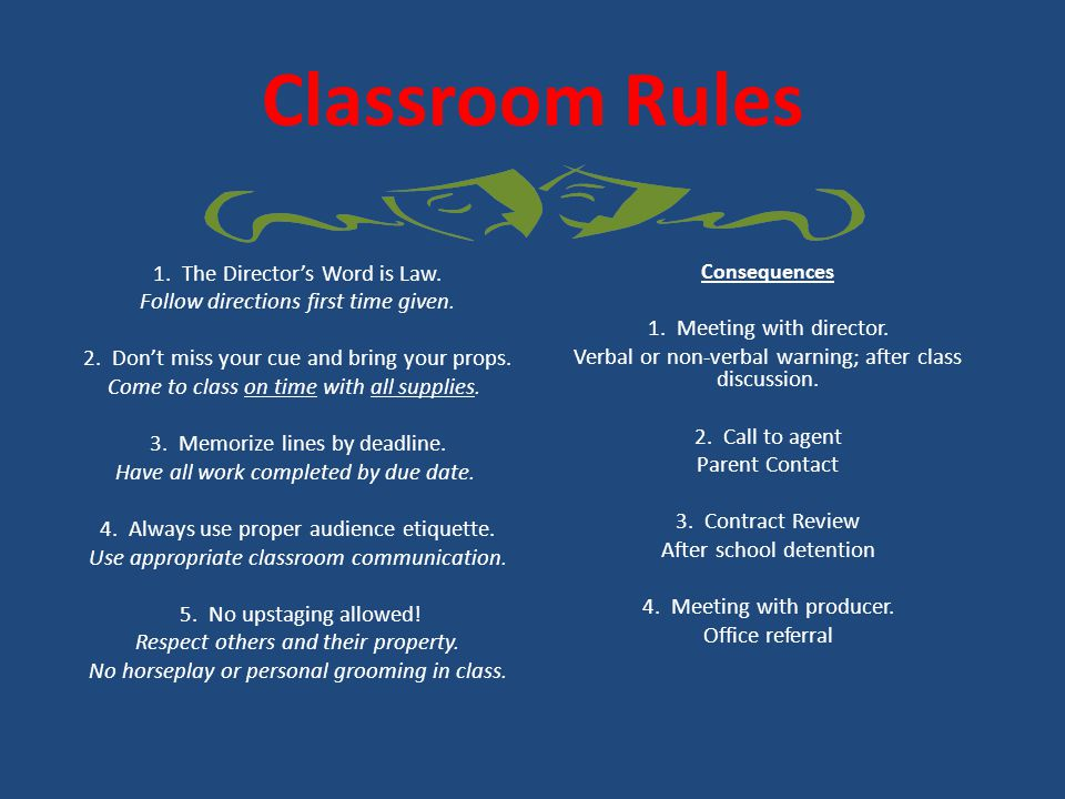 Classroom Rules 1.The Director's Word is Law. Follow directions first time given.