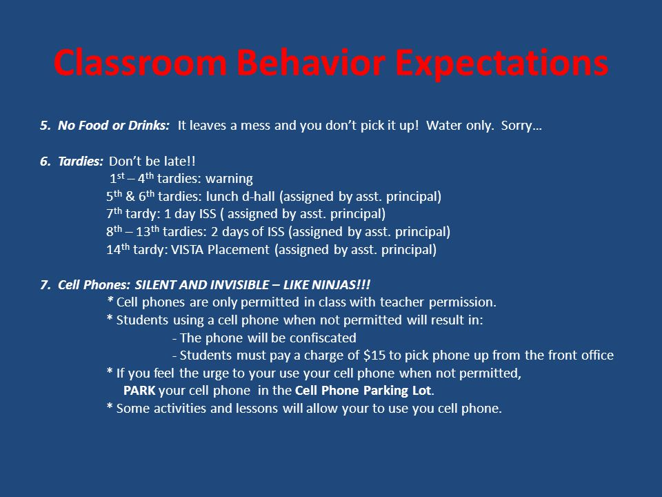 Classroom Behavior Expectations 5.No Food or Drinks: It leaves a mess and you don't pick it up.