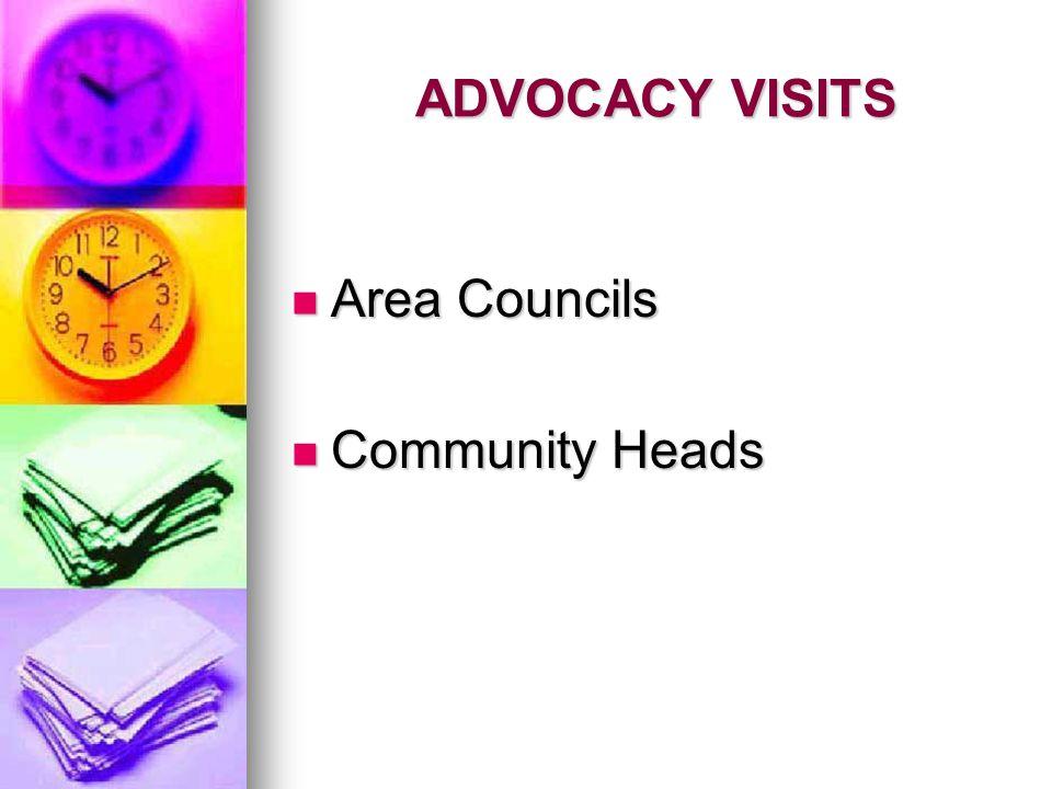 ADVOCACY VISITS ADVOCACY VISITS Area Councils Area Councils Community Heads Community Heads