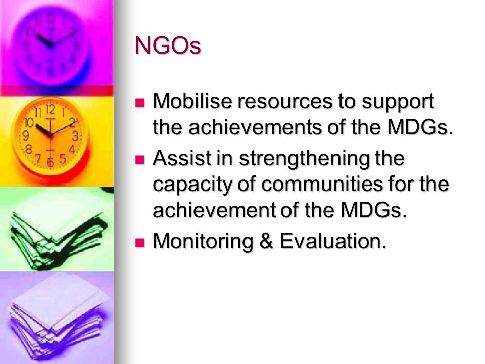 NGOs Mobilise resources to support the achievements of the MDGs.