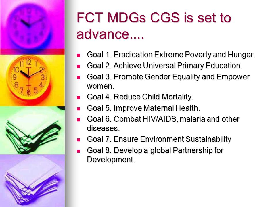 FCT MDGs CGS is set to advance.... Goal 1. Eradication Extreme Poverty and Hunger.