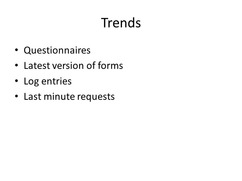 Trends Questionnaires Latest version of forms Log entries Last minute requests