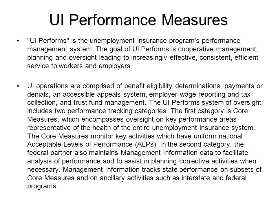 UI Performance Measures UI Performs is the unemployment insurance program s performance management system.