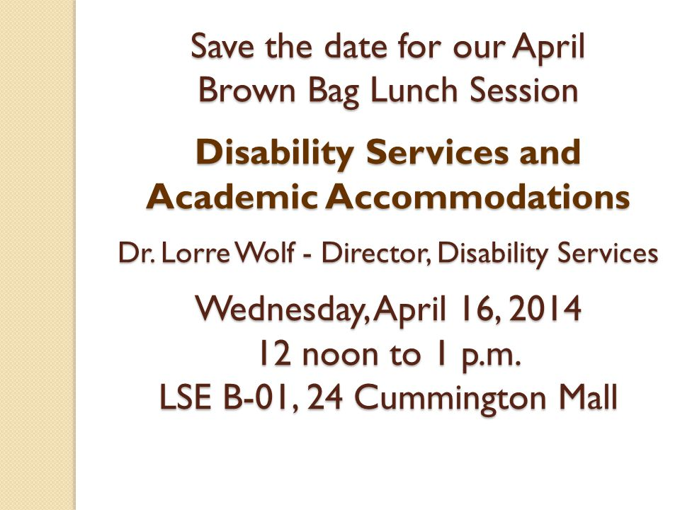 Save the date for our April Brown Bag Lunch Session Disability Services and Academic Accommodations Dr.