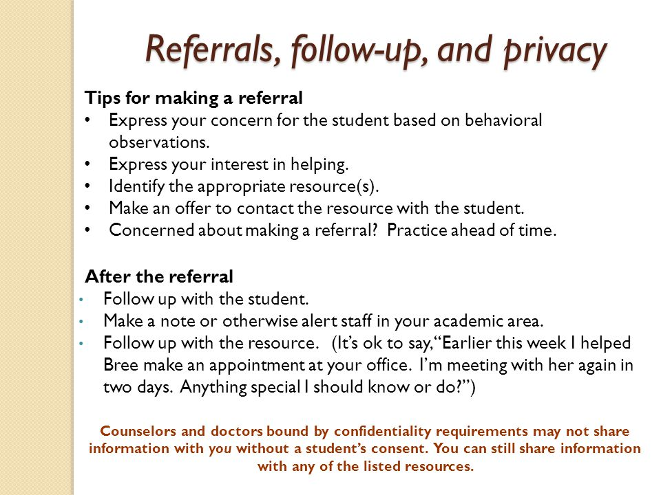 Referrals, follow-up, and privacy After the referral Follow up with the student.