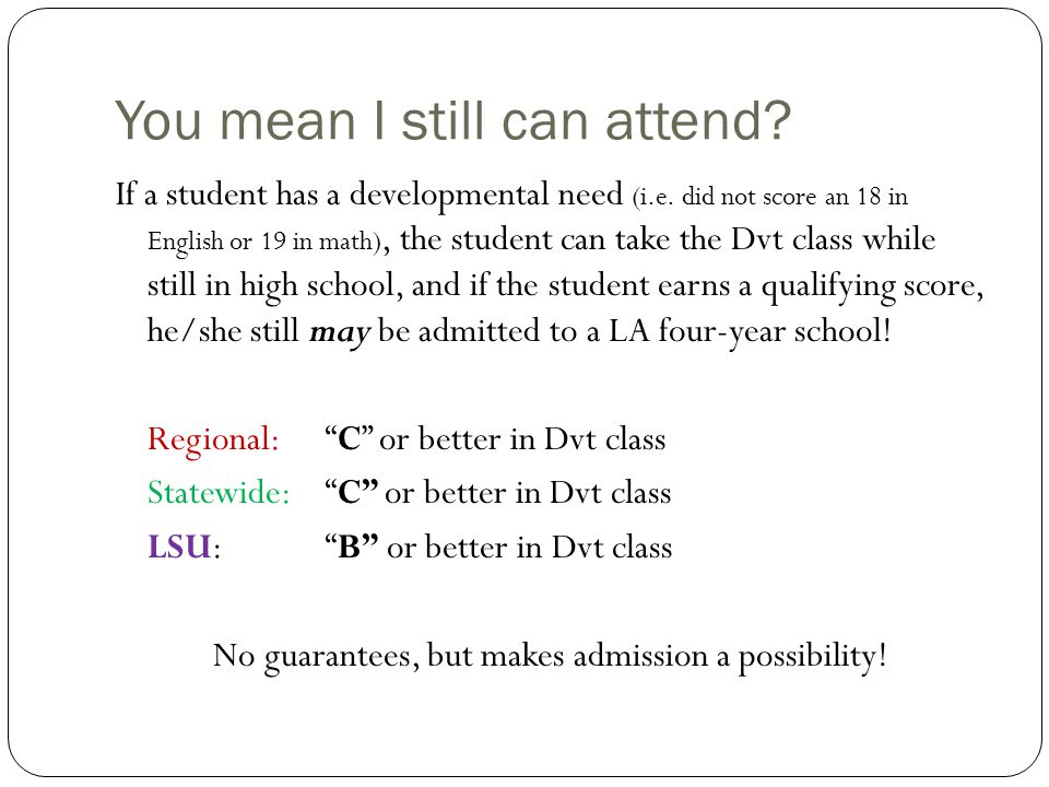 You mean I still can attend. If a student has a developmental need (i.e.