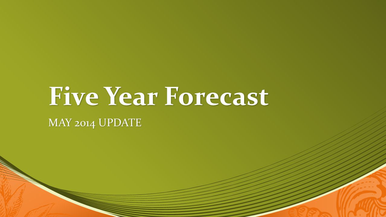 Five Year Forecast MAY 2014 UPDATE