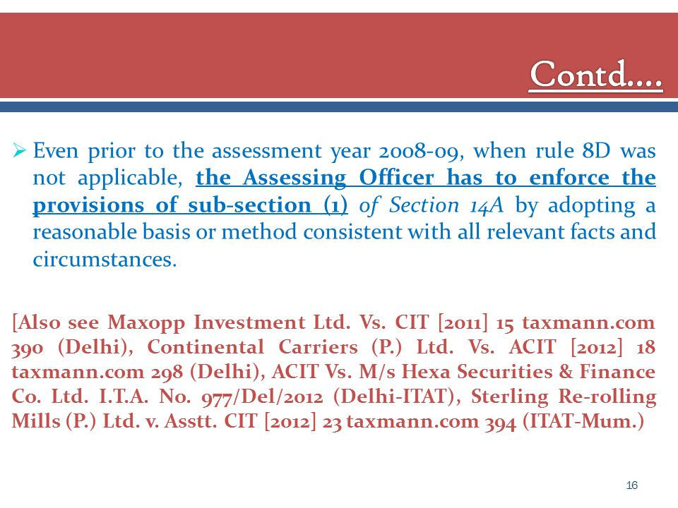 Even prior to the assessment year 2008-09, when rule 8D was not applicable, the Assessing Officer has to enforce the provisions of sub-section (1) of Section 14A by adopting a reasonable basis or method consistent with all relevant facts and circumstances.