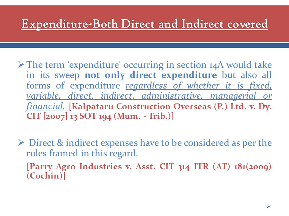  The term 'expenditure' occurring in section 14A would take in its sweep not only direct expenditure but also all forms of expenditure regardless of whether it is fixed, variable, direct, indirect, administrative, managerial or financial.