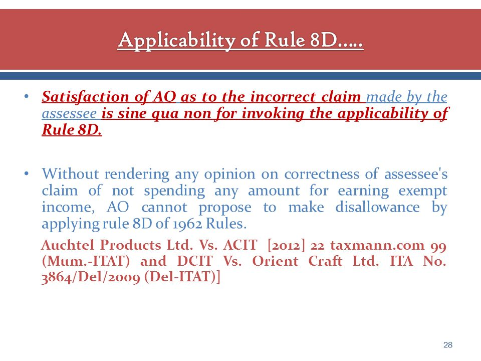 Satisfaction of AO as to the incorrect claim made by the assessee is sine qua non for invoking the applicability of Rule 8D.