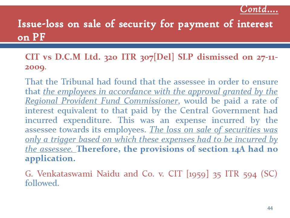 CIT vs D.C.M Ltd. 320 ITR 307[Del] SLP dismissed on 27-11- 2009.