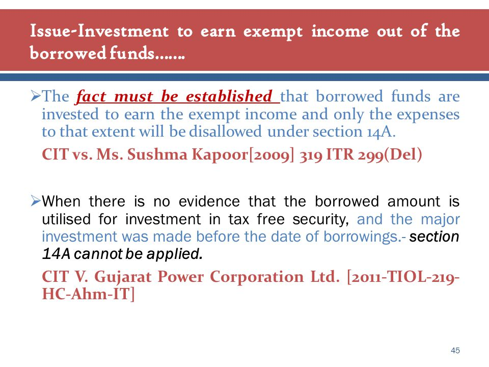  The fact must be established that borrowed funds are invested to earn the exempt income and only the expenses to that extent will be disallowed under section 14A.