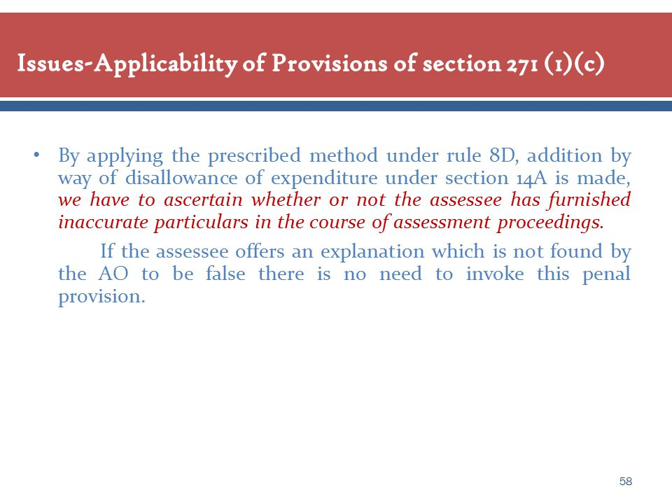 By applying the prescribed method under rule 8D, addition by way of disallowance of expenditure under section 14A is made, we have to ascertain whether or not the assessee has furnished inaccurate particulars in the course of assessment proceedings.
