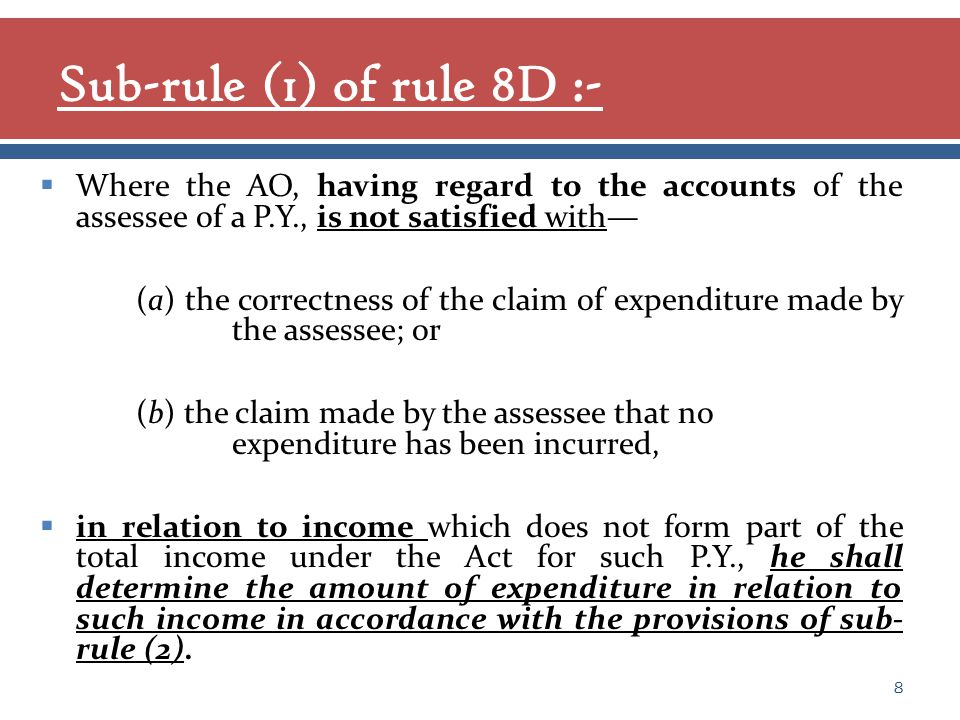  Where the AO, having regard to the accounts of the assessee of a P.Y., is not satisfied with— (a) the correctness of the claim of expenditure made by the assessee; or (b) the claim made by the assessee that no expenditure has been incurred,  in relation to income which does not form part of the total income under the Act for such P.Y., he shall determine the amount of expenditure in relation to such income in accordance with the provisions of sub- rule (2).