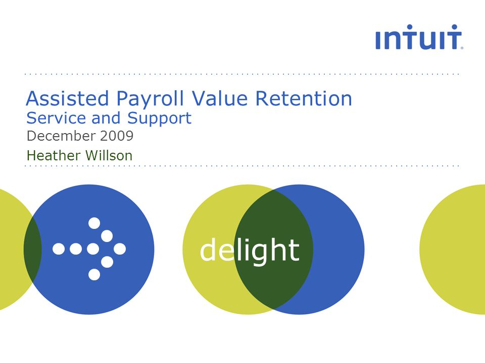 delight Assisted Payroll Value Retention Service and Support December 2009 Heather Willson