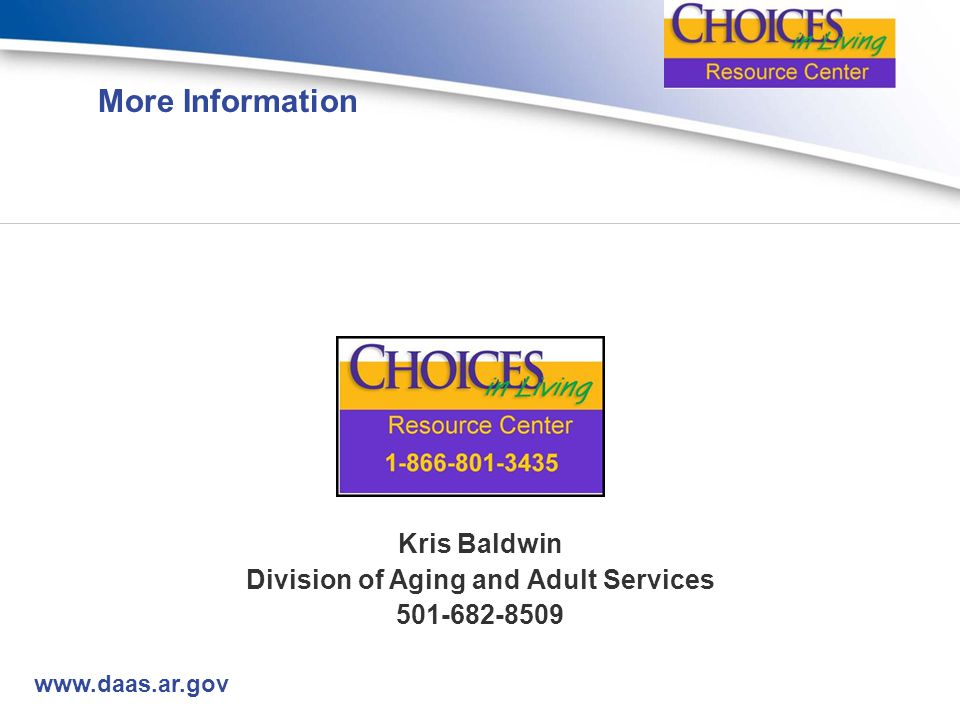 www.daas.ar.gov More Information Kris Baldwin Division of Aging and Adult Services 501-682-8509