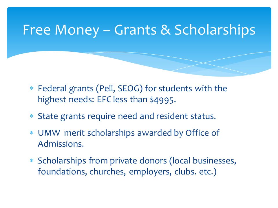  Federal grants (Pell, SEOG) for students with the highest needs: EFC less than $4995.