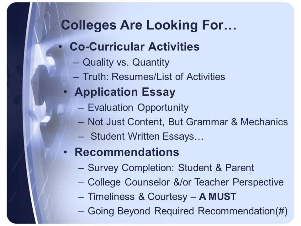 Colleges Are Looking For… Co-Curricular Activities –Quality vs.