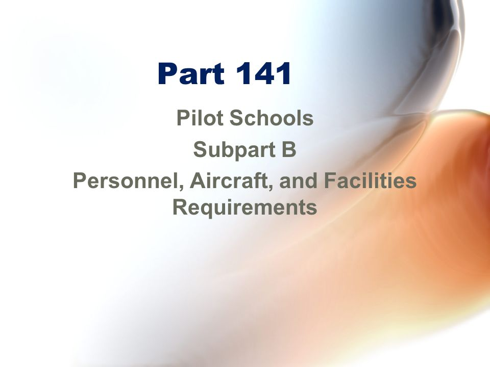 Part 141 Pilot Schools Subpart B Personnel, Aircraft, and Facilities Requirements