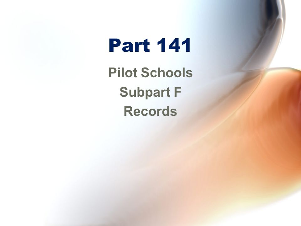 Part 141 Pilot Schools Subpart F Records