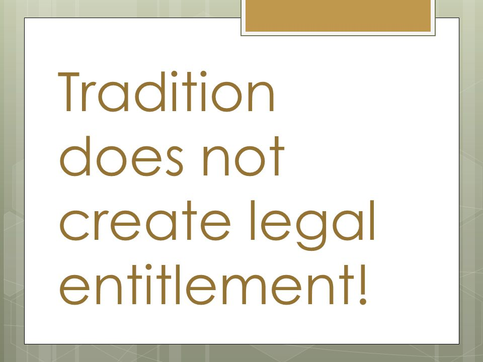 Tradition does not create legal entitlement!