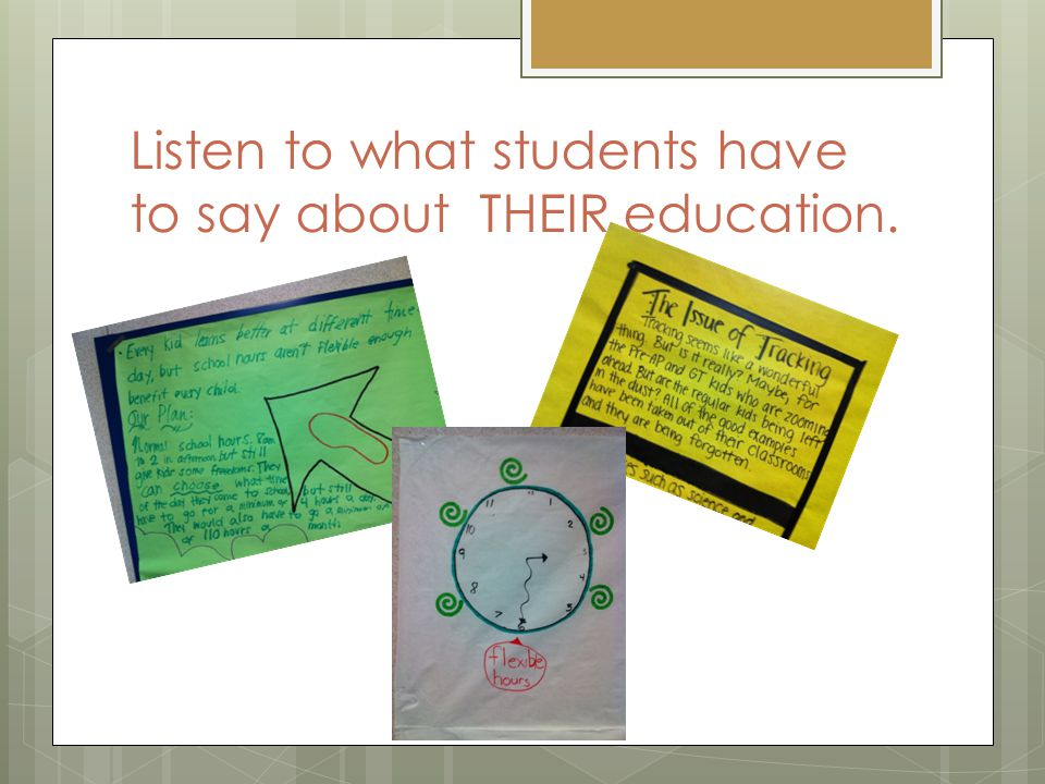 Listen to what students have to say about THEIR education.