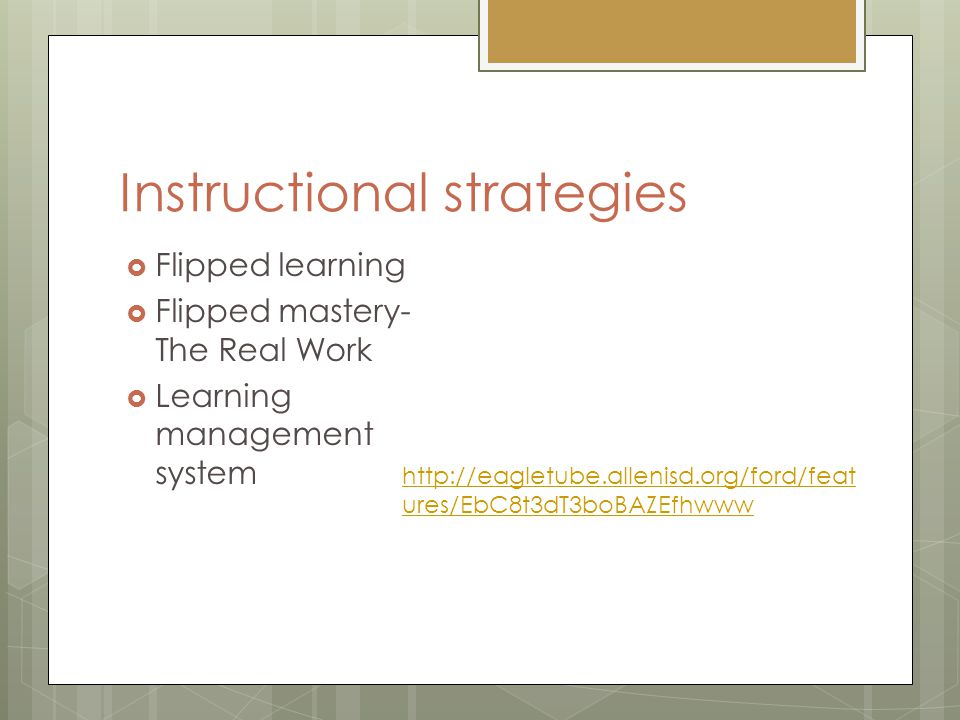 Instructional strategies  Flipped learning  Flipped mastery- The Real Work  Learning management system http://eagletube.allenisd.org/ford/feat ures