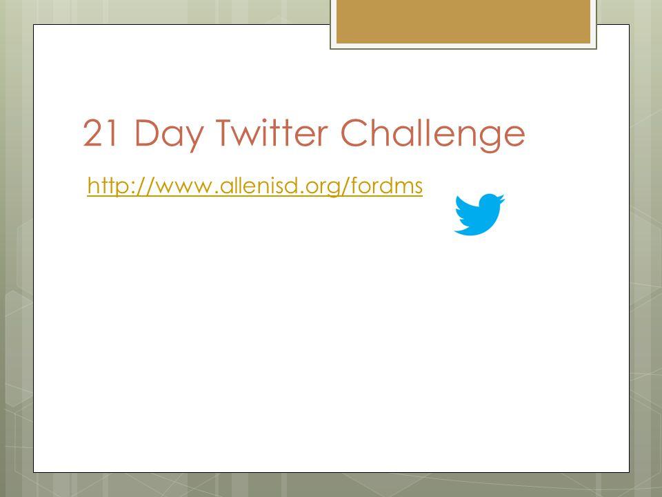 21 Day Twitter Challenge http://www.allenisd.org/fordms