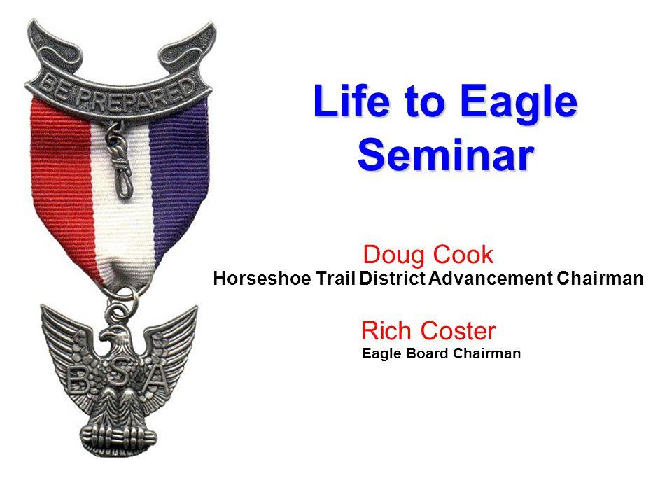 Life to Eagle Seminar Doug Cook Horseshoe Trail District Advancement Chairman Rich Coster Eagle Board Chairman