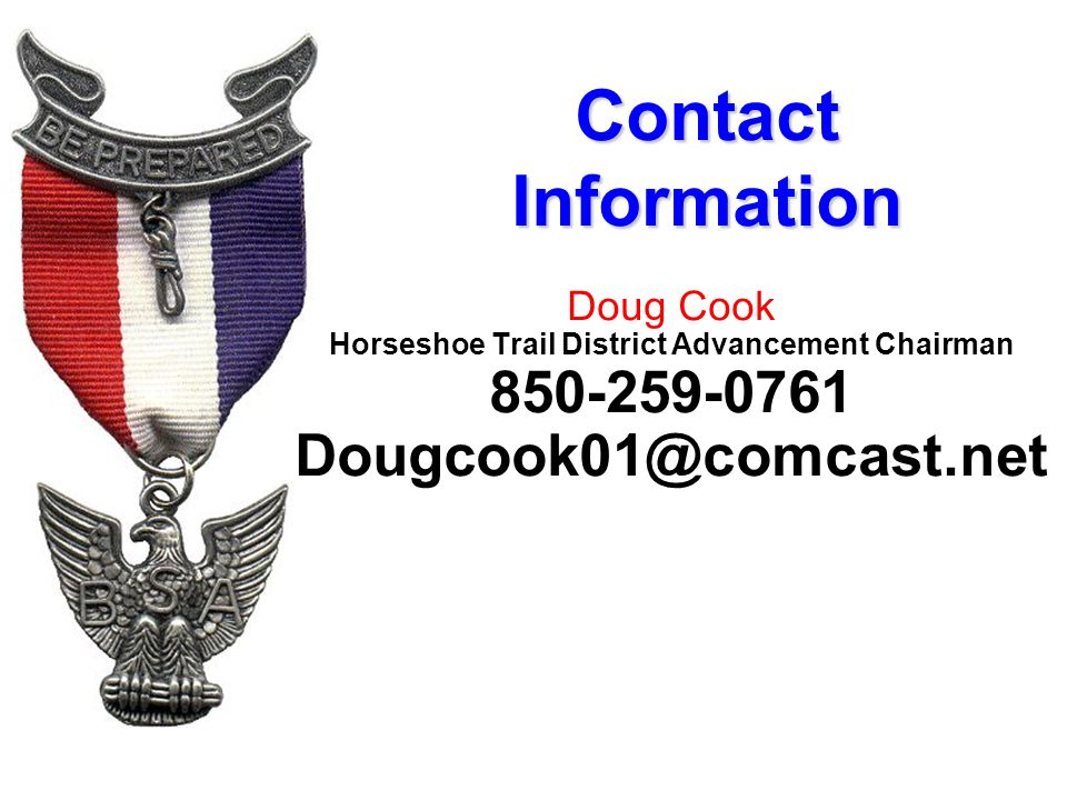 Contact Information Doug Cook Horseshoe Trail District Advancement Chairman 850-259-0761 Dougcook01@comcast.net