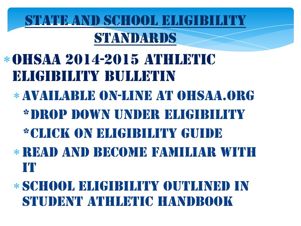 State and School Eligibility Standards  OHSAA 2014-2015 Athletic Eligibility Bulletin  Available on-line at ohsaa.org *Drop down under eligibility *