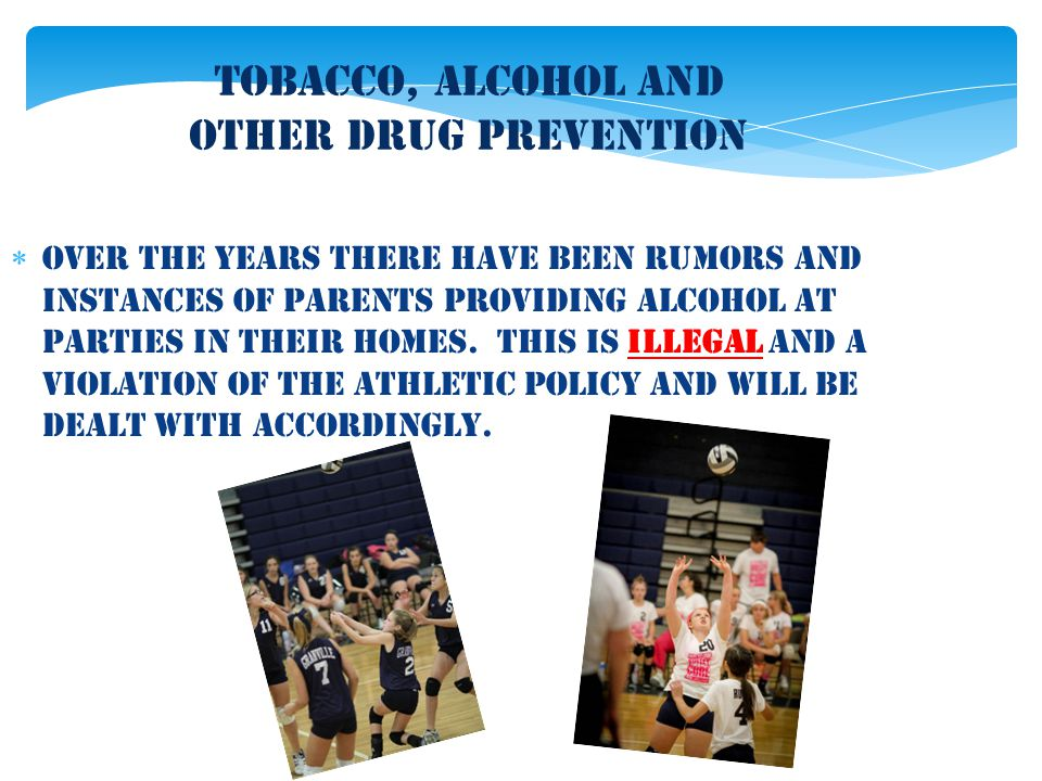 Tobacco, Alcohol and Other Drug Prevention  Over the years there have been rumors and instances of parents providing alcohol at parties in their home