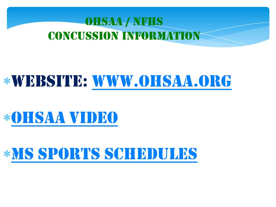 OHSAA / NFHS Concussion Information  Website: www.ohsaa.orgwww.ohsaa.org  OHSAA Video OHSAA Video  MS Sports Schedules MS Sports Schedules
