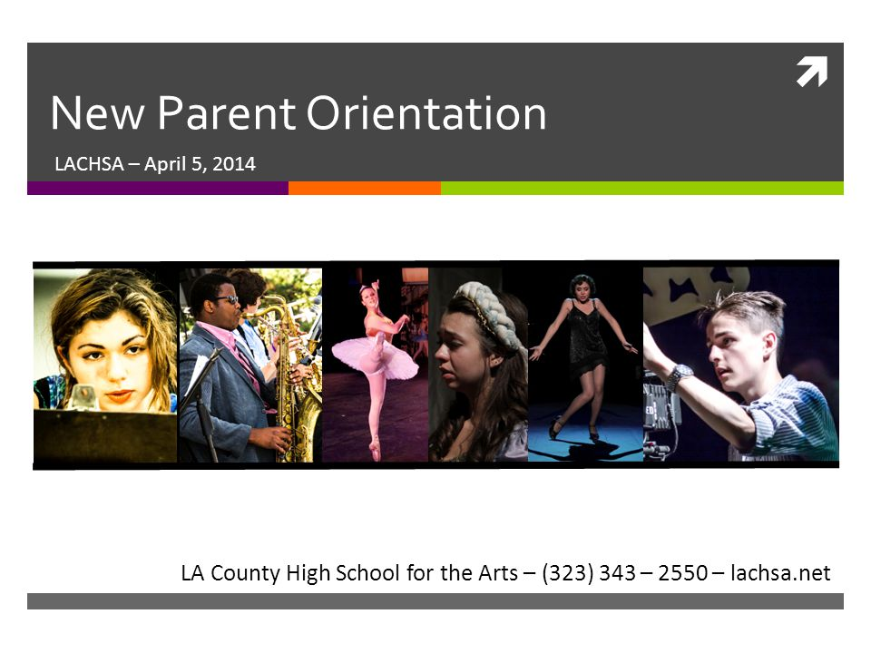  New Parent Orientation LACHSA – April 5, 2014 LA County High School for the Arts – (323) 343 – 2550 – lachsa.net