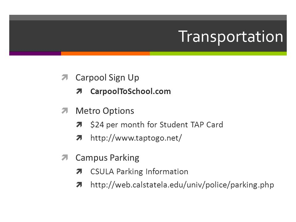 Transportation  Carpool Sign Up  CarpoolToSchool.com  Metro Options  $24 per month for Student TAP Card  http://www.taptogo.net/  Campus Parking