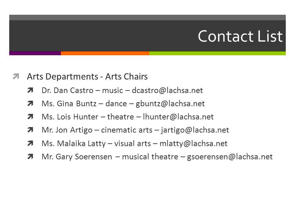 Contact List  Arts Departments - Arts Chairs  Dr. Dan Castro – music – dcastro@lachsa.net  Ms. Gina Buntz – dance – gbuntz@lachsa.net  Ms. Lois Hu