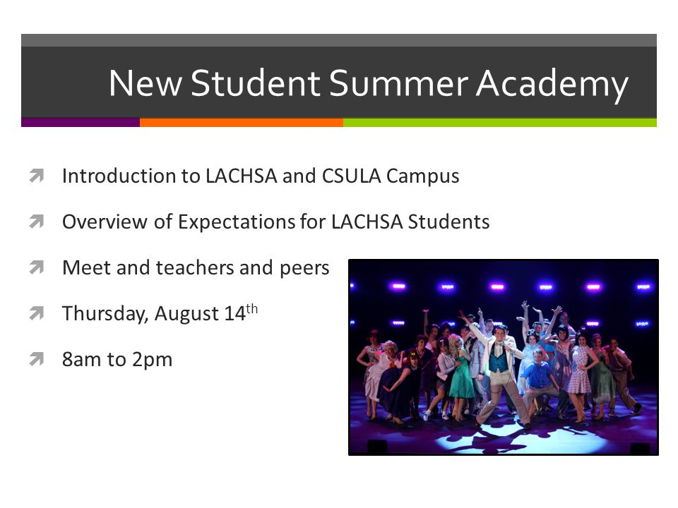 New Student Summer Academy  Introduction to LACHSA and CSULA Campus  Overview of Expectations for LACHSA Students  Meet and teachers and peers  Th
