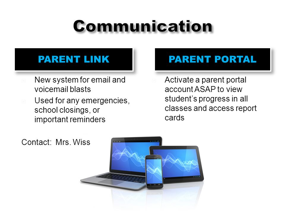 PARENT LINK PARENT PORTAL  New system for email and voicemail blasts  Used for any emergencies, school closings, or important reminders Contact: Mrs