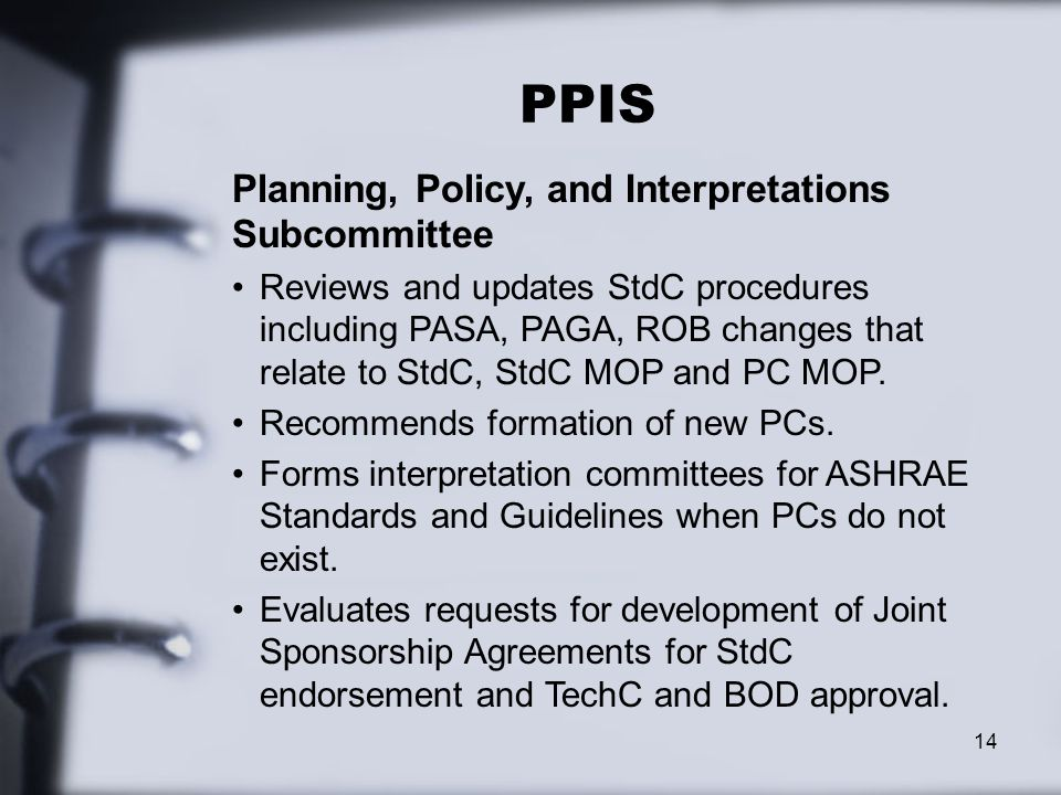 PPIS 14 Planning, Policy, and Interpretations Subcommittee Reviews and updates StdC procedures including PASA, PAGA, ROB changes that relate to StdC, StdC MOP and PC MOP.