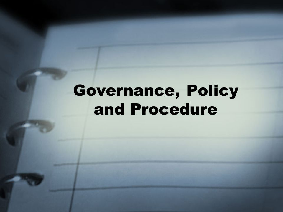 Governance, Policy and Procedure