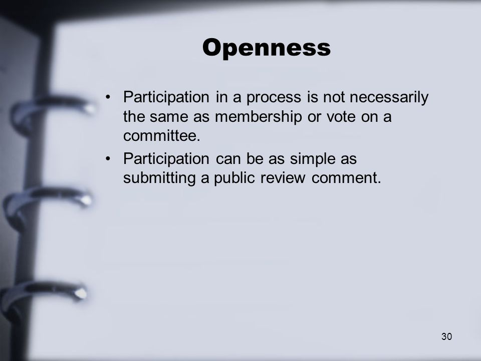 Openness Participation in a process is not necessarily the same as membership or vote on a committee.