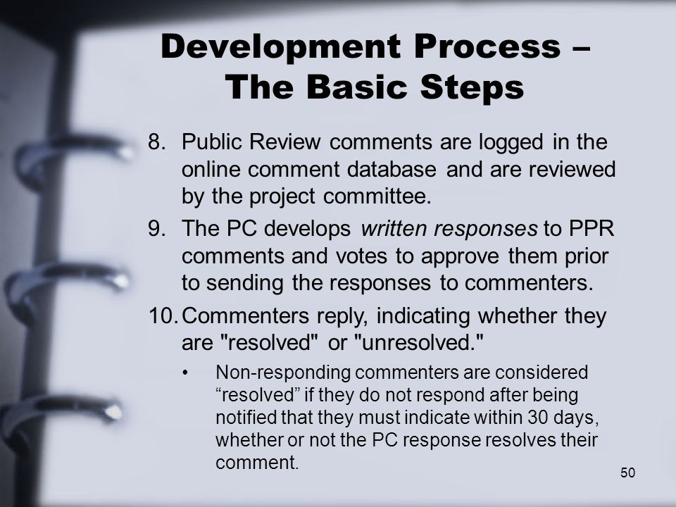 50 Development Process – The Basic Steps 8.Public Review comments are logged in the online comment database and are reviewed by the project committee.