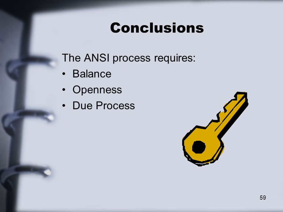 Conclusions The ANSI process requires: Balance Openness Due Process 59